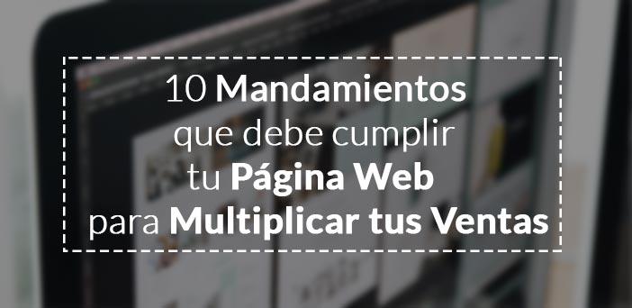 10-mandamientos-que-debe-cumplir-tu-pagina-web-para-multiplicar-tus-ventas