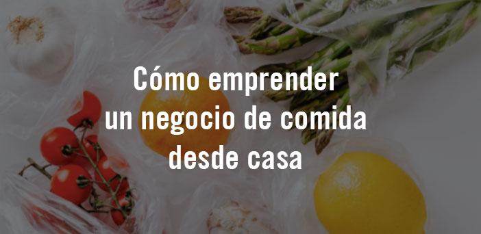 ¿como-emprender-con-tu-negocio-de-comida-desde-casa?